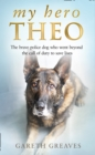 My Hero Theo: The brave police dog who went beyond the call of duty to save lives - eBook
