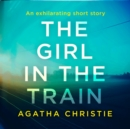 The Girl in the Train: An Agatha Christie Short Story - eAudiobook