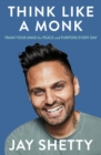 Think Like a Monk : The Secret of How to Harness the Power of Positivity and be Happy Now - Book