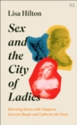 Sex and the City of Ladies : Rewriting History with Cleopatra, Lucrezia Borgia and Catherine the Great - Book