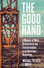 The Good Hand : A Memoir of Work, Brotherhood and Transformation in an American Boomtown - Book