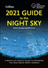2021 Guide to the Night Sky : A Month-by-Month Guide to Exploring the Skies Above North America - Book