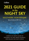 2021 Guide to the Night Sky Southern Hemisphere : A Month-by-Month Guide to Exploring the Skies Above Australia, New Zealand and South Africa - Book