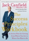 The Success Principles Workbook: An Action Plan for Getting from Where You Are to Where You Want to Be - eBook