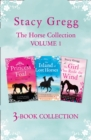 The Stacy Gregg 3-book Horse Collection: Volume 1: The Princess and the Foal, The Island of Lost Horses and The Girl Who Rode the Wind - eBook