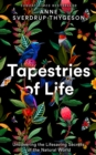 Tapestries of Life : Uncovering the Lifesaving Secrets of the Natural World - Book