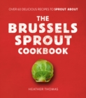 The Brussels Sprout Cookbook - Book