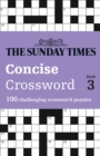 The Sunday Times Concise Crossword Book 3 : 100 Challenging Crossword Puzzles - Book
