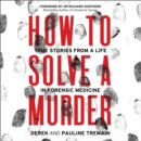 How to Solve a Murder : True Stories from a Life in Forensic Medicine - eAudiobook
