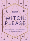 Witch, Please : Empowerment and Enlightenment for the Modern Mystic - Book