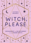 Witch, Please: Empowerment and Enlightenment for the Modern Mystic - eBook