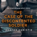 The Case of the Discontented Soldier: An Agatha Christie Short Story - eAudiobook