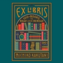 Ex Libris : 100+ Books to Read and Reread - eAudiobook