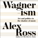 Wagnerism : Art and Politics in the Shadow of Music - eAudiobook