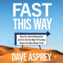 Fast This Way: Burn Fat, Heal Inflammation and Eat Like the High-Performing Human You Were Meant to Be - eAudiobook