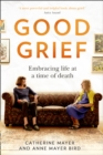 Good Grief : Embracing Life at a Time of Death - Book