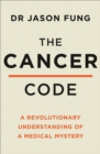 The Cancer Code : A Revolutionary New Understanding of a Medical Mystery - Book