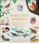 Save Our Species : Endangered Animals and How You Can Save Them - Book