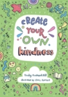 Create Your Own Kindness : Activities to Encourage Children to be Caring and Kind - Book