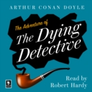 The Adventure of the Dying Detective : A Sherlock Holmes Adventure - eAudiobook