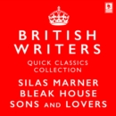 Quick Classics Collection: British Writers: Silas Marner, Sons and Lovers, Bleak House (Argo Classics) - eAudiobook