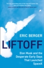 Liftoff: Elon Musk and the Desperate Early Days That Launched SpaceX - eBook