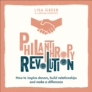 Philanthropy Revolution : How to Inspire Donors, Build Relationships and Make a Difference - eAudiobook