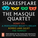 Shakespeare: The Masque Quartet : Henry VIII, a Midsummer's Night's Dream, Romeo and Juliet, the Tempest - eAudiobook
