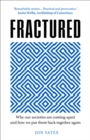 Fractured : Why Our Societies are Coming Apart and How We Put Them Back Together Again - Book