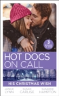 Hot Docs On Call: His Christmas Wish: It Started at Christmas... / The Doctor's Sleigh Bell Proposal / White Christmas for the Single Mum (Mills & Boon M&B) - eBook