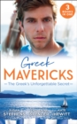 Greek Mavericks: The Greek's Unforgettable Secret: The Secret Kept from the Greek / The Giannakis Bride / The Marakaios Baby (Mills & Boon M&B) - eBook