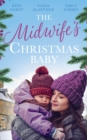 The Midwife's Christmas Baby: The Midwife's Pregnancy Miracle (Christmas Miracles in Maternity) / Midwife's Mistletoe Baby / Waking Up to Dr. Gorgeous (Mills & Boon M&B) - eBook