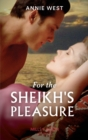 For The Sheikh's Pleasure - eBook