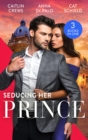 Seducing Her Prince: A Royal Without Rules (Royal & Ruthless) / One Night with Prince Charming / A Royal Baby Surprise - eBook