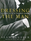 Dressing the Man : Mastering the Art of Permanent Fashion - Book