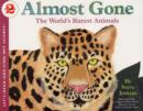Almost Gone : The World's Rarest Animals - Book