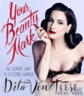 Your Beauty Mark : The Ultimate Guide to Eccentric Glamour - Book
