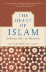 The Heart of Islam : Enduring Values for Humanity - Book