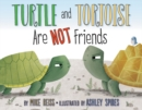 Turtle and Tortoise Are Not Friends - Book