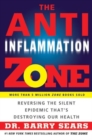 The Anti-Inflammation Zone : Reversing the Silent Epidemic That's Destroying Our Health - Book