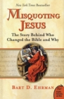 Misquoting Jesus : The Story Behind Who Changed The Bible And Why - Book