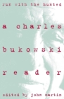 Run With the Hunted : Charles Bukowski Reader, A - Book