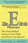 The E-Myth Physician : Why Most Medical Practices Don't Work and What to Do About It - Book