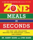 Zone Meals in Seconds : 150 Fast and Delicious Recipes for Breakfast, Lunch, and Dinner - Book