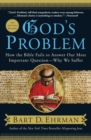 God's Problem : How the Bible Fails to Answer Our Most Important Question--Why We Suffer - Book