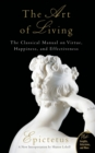 Art of Living : The Classical Mannual on Virtue, Happiness, and Effectiveness - Book