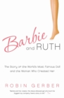 Barbie and Ruth : The Story of the World's Most Famous Doll and the Woman Who Created Her - Book