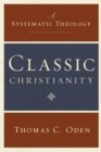 Classic Christianity : A Systematic Theology - Book
