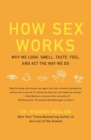 How Sex Works : Why We Look, Smell, Taste, Feel, and Act the Way We Do - Book