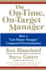"The On-Time, On-Target Manager : How a ""Last-Minute Manager"" Conquered Procrastination - eBook"